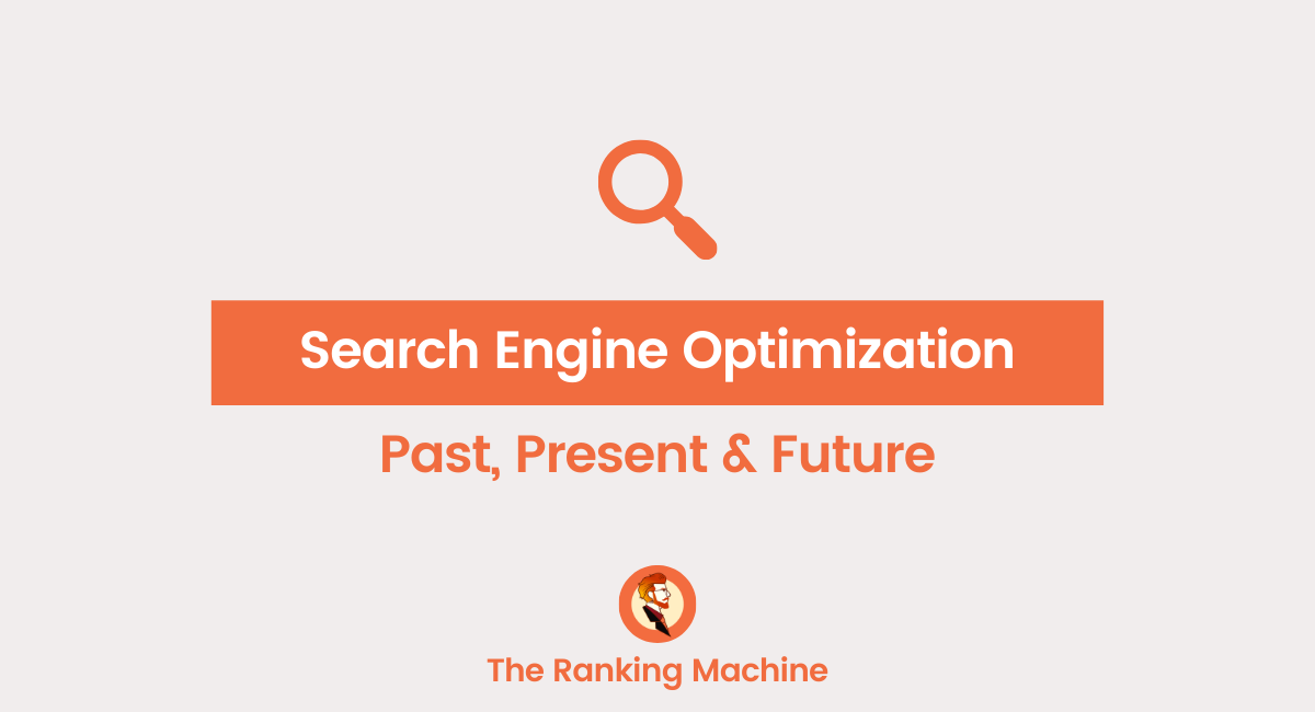 Past Present and Future of Search Engine Optimization